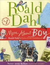 More About Boy : Tales of Childhood - Dahl, Roald