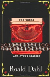 Great Automatic Grammatizator and Other Stories  - Dahl, Roald