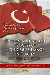Understanding the Process of Economic Change in Turkey : An Institutional Approach - Çetin, Tamer
