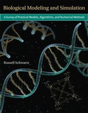 Biological Modeling and Simulation: A Survey of Practical Models, Algorithms, and Numerical Methods  - Schwartz, Russell