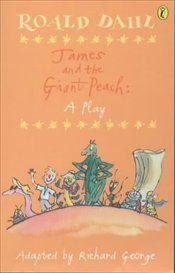 James and the Giant Peach : A Play - Dahl, Roald
