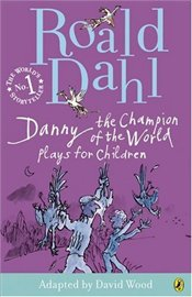 Danny the Champion of the World : Plays for Children - Dahl, Roald