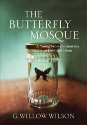 Butterfly Mosque : A Young Womans Journey to Love and Islam - Wilson, G. Willow