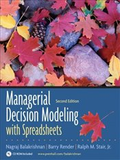 Managerial Decision Modeling with Spreadsheets 2e : and Student CD Package - Balakrishnan, Nagraj