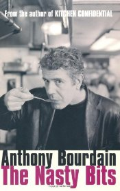Nasty Bits : Collected Cuts, Useable Trim, Scraps and Bones - Bourdain, Anthony