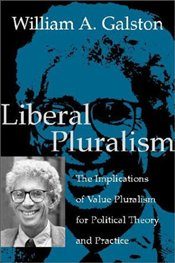 Liberal Pluralism : The Implications of Value Pluralism for Political Theory and Practice  - Galston, William A.