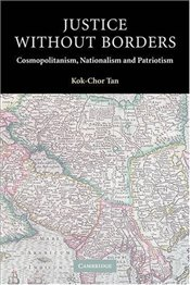 Justice without Borders : Cosmopolitanism, Nationalism, and Patriotism  - Tan, Kok-Chor
