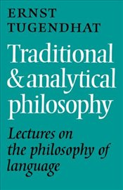Traditional and Analytical Philosophy : Lectures on the Philosophy of Language - Tugendhat, Ernst