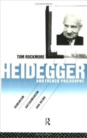 Heidegger and French Philosophy : Humanism, Antihumanism and Being - Rockmore, Tom