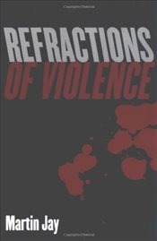 Refractions of Violence - Jay, Martin