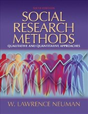 Social Research Methods 6E : Quantitative and Qualitative Approaches - Neuman, W. Lawrence