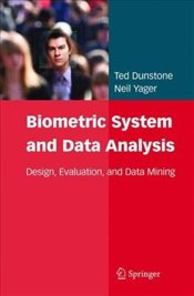 Biometric System and Data Analysis : Design, Evaluation and Data Mining - Dunstone, Ted