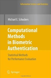 Computational Methods in Biometric Authentication : Statistical Methods for Performance Evaluation - Schuckers, Michael E.