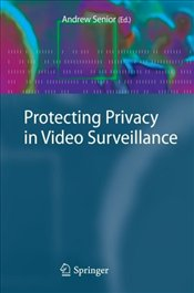 Protecting Privacy in Video Surveillance - Senior, Andrew