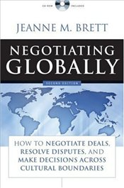 Negotiating Globally 2e : How to Negotiate Deals,Resolve Disputes and Make Decisions Across Cultural - Brett, Jeanne M.