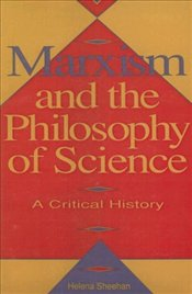 Marxism and the Philosophy of Science: A Critical History - Sheehan, Helena