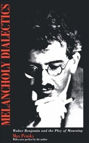Melancholy Dialectics : Walter Benjamin and the Play of Mourning  - Pensky, Max