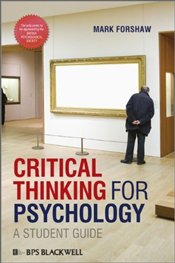 Critical Thinking For Psychology : A Student Guide - Forshaw, Mark