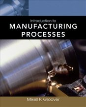 Introduction to Manufacturing Processes - Groover, Mikell P.