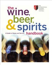 Wine, Beer, and Spirits Handbook: A Guide to Styles and Service - The International Culinary Schools at The Art Institutes