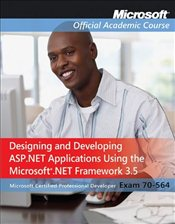 70-564: Designing and Developing ASP.NET Applicati ons Using the Microsoft .NET Framework 3.5  - Microsoft Official Academic Course