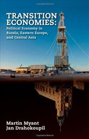 Transition Economies : Political Economy in Russia, Eastern Europe, and Central Asia - Myant, Martin