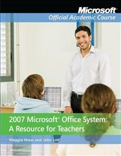 2007 Microsoft Office System - A Resource for Teachers - Niess, Maggie