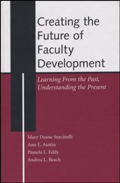 Creating the Future of Faculty Development: Learning from the Past, Understanding the Present (JB -  - Sorcinelli, Amry Deane