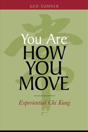 You Are How You Move : Experiential Chi Kung - Sumner, Ged