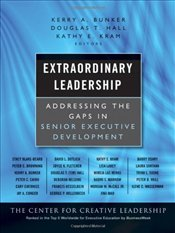 Extraordinary Leadership : Addressing the Gaps in Senior Executive Development - Bunker, Kerry A.