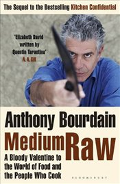 Medium Raw : A Bloody Valentine to the World of Food and the People Who Cook - Bourdain, Anthony