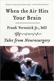 When the Air Hits Your Brain : Tales from Neurosurgery - Vertosick, Frank