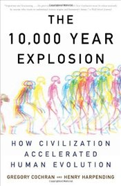 10,000 Year Explosion : How Civilization Accelerated Human Evolution - Cochran, Gregory