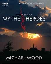 In Search Of Myths And Heroes - Wood, Michael
