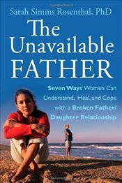 Unavailable Father: Seven Ways Women Can Understand, Heal, and Cope with a Broken Father-Daughter Re - ROSENTHAL,