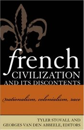 French Civilization and Its Discontents : Nationalism, Colonialism, Race  - Stovall, Tyler