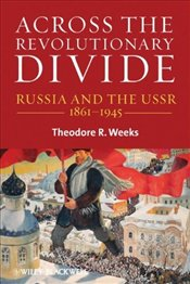 Across the Revolutionary Divide: Russia and the USSR, 1861-1945: Russia and the USSR, 1861-1941 (Bla -