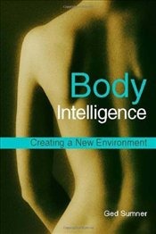 Body Intelligence 2e : Creating a New Environment  - Sumner, Ged