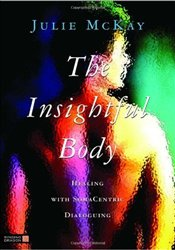 Insightful Body : Healing with Somacentric Dialoguing - McKay, Julie