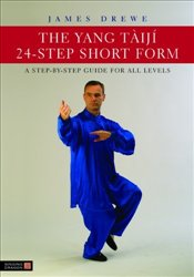Yang Taiji 24-Step Short Form: A Step-By-Step Guide for All Levels - Drewe, James