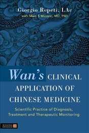 Wans Clinical Application of Chinese Medicine: Scientific Practice of Diagnosis, Treatment and Ther - Repeti, Giorgio