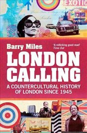 London Calling : A Countercultural History of London Since 1945 - Miles, Barry