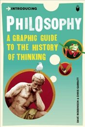Introducing Philosophy : A Graphic Guide - Robinson, Dave