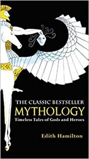 Mythology : Timeless Tales of Gods and Heroes - Hamilton, Edith