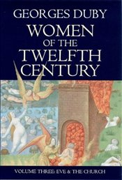 Women of the Twelfth Century Vol.3 : Eve and the Church - Duby, Georges