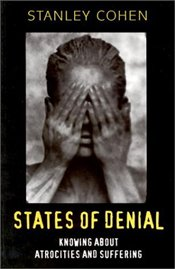 States of Denial : Knowing About Atrocities and Suffering - Cohen, Stanley