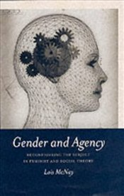 Gender and Agency : Reconfiguring the Subject in Feminist and Social Theory - McNay, Lois