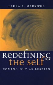 Redefining the Self : Coming Out as Lesbian - Markowe, Laura