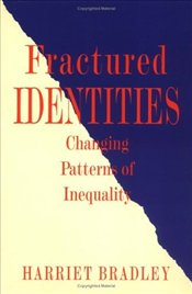 Fractured Identities : Changing Patterns of Inequality - Bradley, Harriet