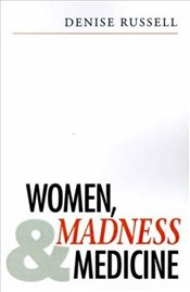 Women, Madness and Medicine - Russell, Denise